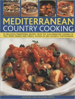 Mediterranean Country Cooking: 75 deliciously traditional recipes from the sun-drenched cuisines of Italy, Spain, France and Greece, shown in 300