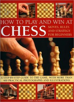 How to Play and Win at Chess: Moves, Rules and Strategy for Beginners