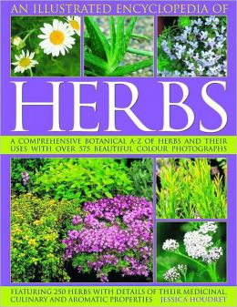 An Illustrated Encyclopedia of Herbs: A comprehensive A-Z of herbs and their uses with 700 color photographs