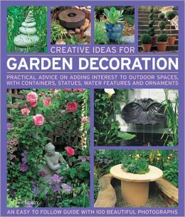 Creative Ideas for Garden Decoration: Practical advice on adding interest to outdoor spaces, with containers, statues, water features and ornaments