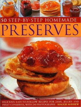 Home Made Preserves, 50 Step-by-Step: Delicious easy-to-follow recipes for jams, jellies and sweet conserves, with 300 fabulous photographs.