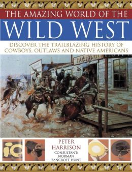 Amazing World of Wild West: Discover the trailblazing history of cowboys, outlaws and Native Americans