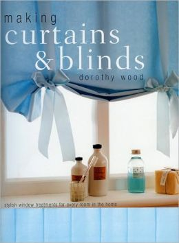 Making Curtains and Blinds: Stylish Window Treatments for Every Room