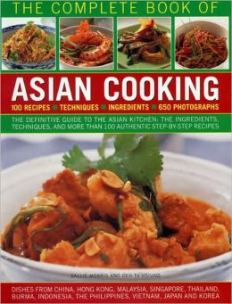 The Complete Book of Asian Cooking: The definitive guide to the Asian kitchen, with a visual guide to ingredients and authentic step-by-step recipes