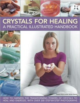 Crystal For Healing: A Practical Illustrated Handbook