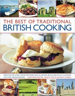 The Best of Traditional British Cooking: More than 70 classic step-by-step recipes from around Britain, beautifully illustrated with over 250 photographs