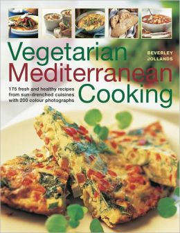 Vegetarian Mediterranean Cooking: 180 fresh and healthy recipes from sun-drenched cuisines with 200 colour photographs