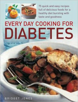 Every Day Cooking for Diabetes: 75 quick and easy recipes full of delicious foods for a healthy diet bursting with taste and goodness