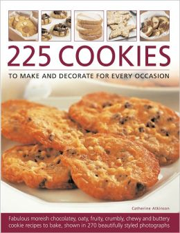 225 Cookies to Make and Decorate for Every Occasion: Fabulous moreish chocolately, oaty, fruity, crumbly, chewy and buttery cookies to bake, shown in 230 specially commissioned photographs