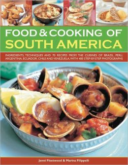 Food & Cooking of South America: Ingredients, techniques and signature recipes from the undiscovered traditional cuisines of Brazil, Argentina, Uruguay, Paraguay, Chile, Peru, Bolivia, Ecuador, Mexico, Columbia and Venezuela.