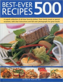 Best-Ever 500 Recipes: A superb collection of 500 all-time favorite recipes, with step-by-step instructions and 550 color photographs