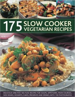 175 Slow Cooker Vegetarian Recipes: A collection of delicious slow-cooked one-pot recipes, including casseroles, stews, soups, puddings and desserts