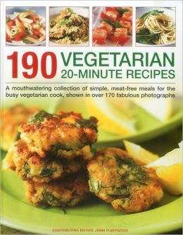 190 Vegetarian 20-Minute Recipes: A mouthwatering collection of simple, meat-free meals for the busy vegetarian cook, shown in over 170 fabulous photographs