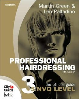 Professional Hairdressing: The Official Guide to S/NVQ Level 3