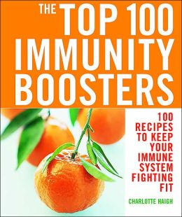 The Top 100 Immunity Boosters: 100 Recipes to Keep Your Immune System Fighting Fit