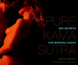Pure Kama Sutra: Sex Secrets for Modern Lovers