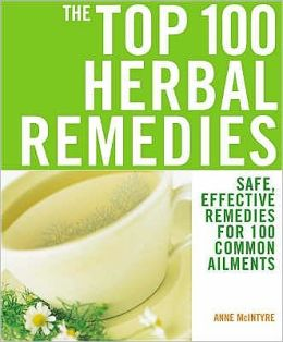 The Top 100 Herbal Remedies : Safe, Effective Remedies for 100 Common Ailments