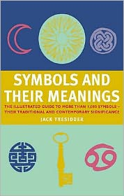 Symbols and Their Meanings : The Illustrated Guide to More than 1,000 Symbols - an Essential Reference Companion