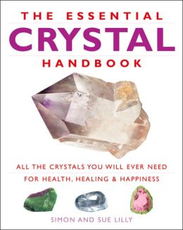 Essential Crystal Handbook: All the Crystals You Will Ever Need for Health, Healing & Happiness