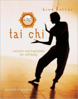 Live Better, TAI CHI : Exercises and Inspirations for Well-Being