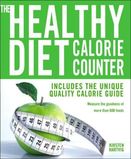 Healthy Diet Calorie Counter: Includes the Unique Quality Calorie Guide - Measure the Goodness of More Than 60 0 Foods