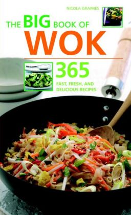 The Big Book of Wok: 365 Fast, Fresh and Delicious Recipes Nicola Graimes