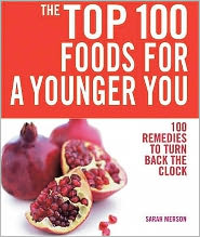 The Top 100 Foods for a Younger You : 100 Remedies to Turn Back the Clock