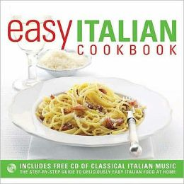 Easy Italian Cookbook : The Step-by-Step Guide to Deliciously Easy Italian Food at Home