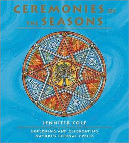 Ceremonies of the Seasons : Exploring and Celebrating Nature's Eternal Cycles