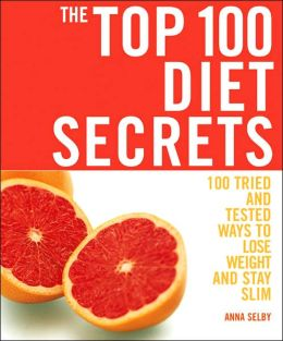 The Top 100 Diet Secrets: 100 Tried and Tested Ways to Lose Weight and Stay Slim