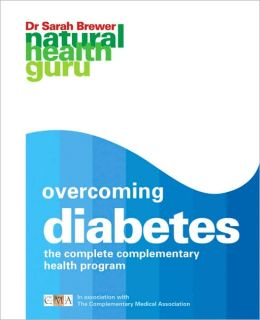 Natural Health Guru: Overcoming Diabetes: The Complete Complementary Health Program in association with the Complimentary Medicine Association