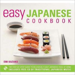 Easy Japanese Cookbook: The Step-by-Step Guide to Deliciously Easy Japanese Food at Home