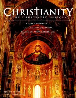 Christianity: The Illustrated History: Church and Society*Culture and Civilization*Sacred Art and Architecture