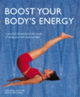 Boost Your Body's Energy: A Practical Introduction to the Secrets of Vitality from both East and West