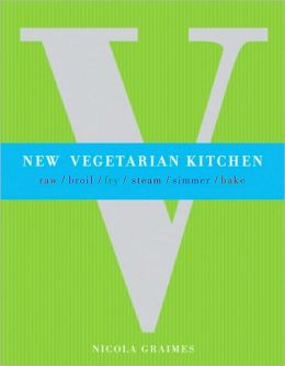 New Vegetarian Kitchen: Raw*Broil*Fry*Steam*Simmer*Bake