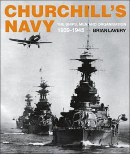 Churchill's Navy: The Ships, Men and Organization, 1939-1945
