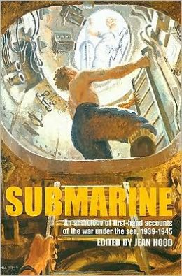 Submarine: An Anthology of First-Hand Accounts of the War Under the Sea, 1939-1945