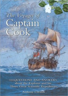 The Voyages of Captain Cook: 101 Questions and Answers About the Explorer and His Three Great Scientific Expeditions