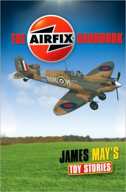 James May's Toy Stories: The Airfix Handbook