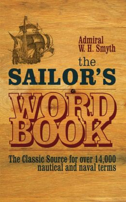 The Sailor's Wordbook : The Classic Source for Over 14,000 Nautical and Naval Terms