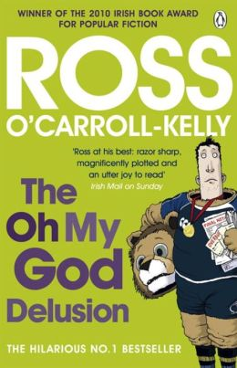 The Oh My God Delusion. Ross O'Carroll-Kelly (as Told to Paul Howard)