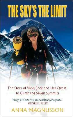 The Sky's the Limit: The Story of Vicky Jack and Her Quest to Climb the Seven Summits
