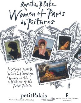 Women of Paris in Pictures: Paintings, Pastels, Prints and Drawings: Women in the Collections of the Petit Palais