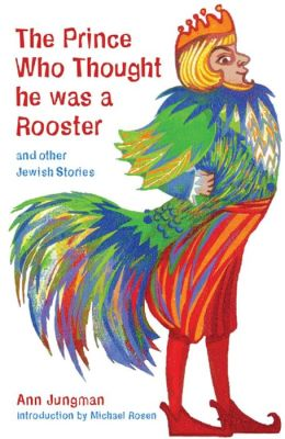 Prince Who Thought He Was a Rooster: And Other Jewish Stories