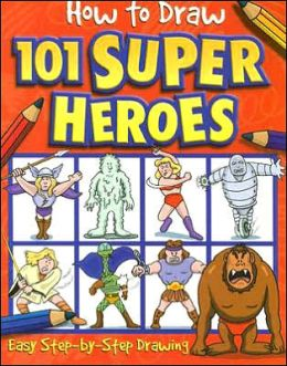 How to Draw 101 Super Heroes