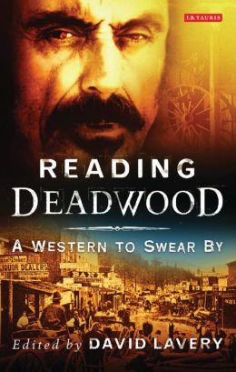 Reading Deadwood: A Western to Swear By (Reading Contemporary Television Series)