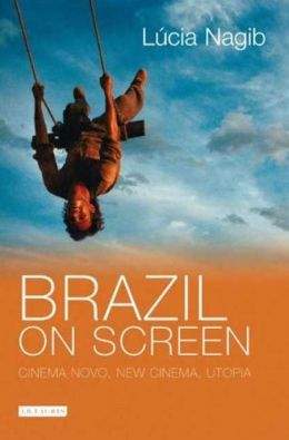 Brazil on Screen: Cinema Novo, New Cinema, Utopia
