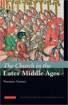 Church in the Later Middle Ages: The I.B.Tauris History of the Christian Church