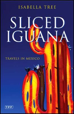 Sliced Iguana: Travels in Mexico