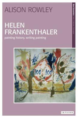 Helen Frankenthaler: Painting History, Writing Painting